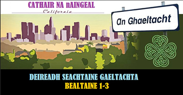 Bealtaine i gCathair na nAingeal - Bealtaine in LA; Celebrate May with an Irish Langauge Immersion Weekend!